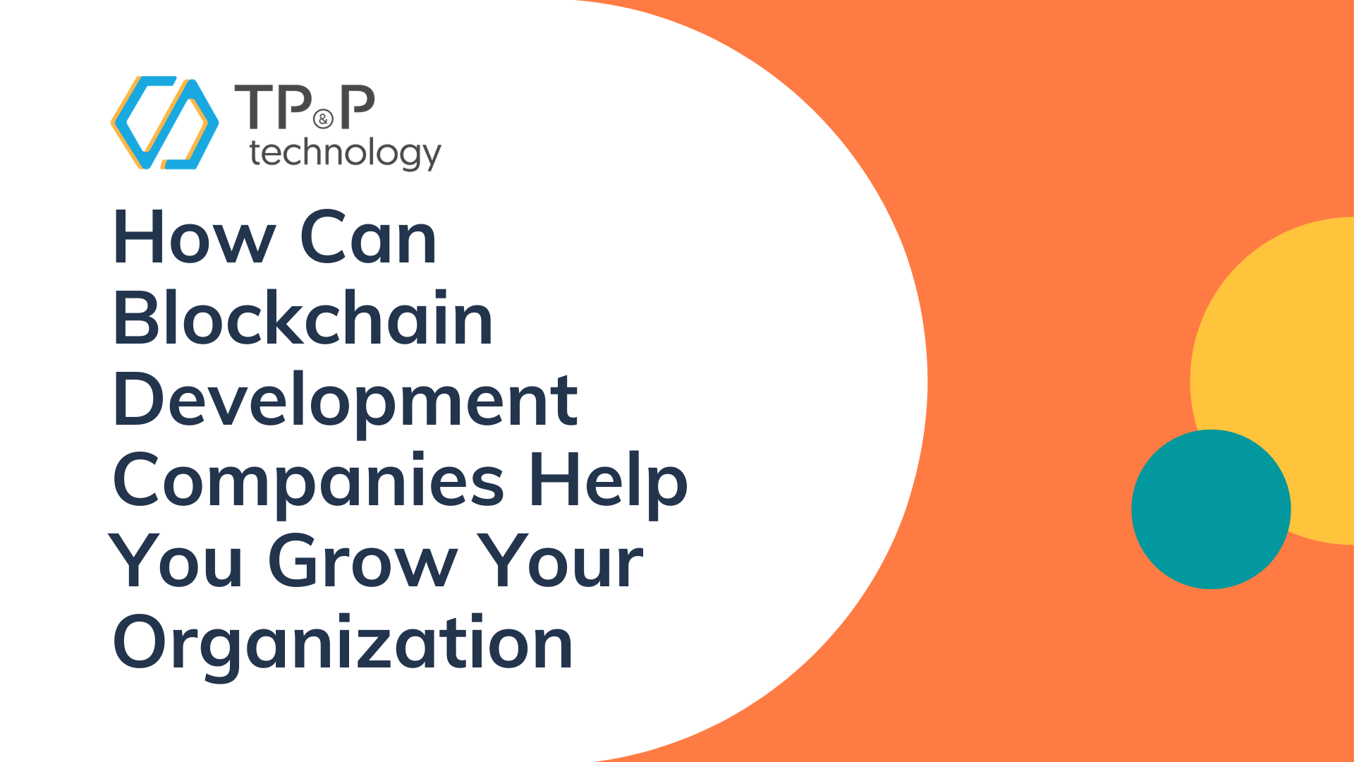 How Can Blockchain Development Companies Help You Grow Your Organization