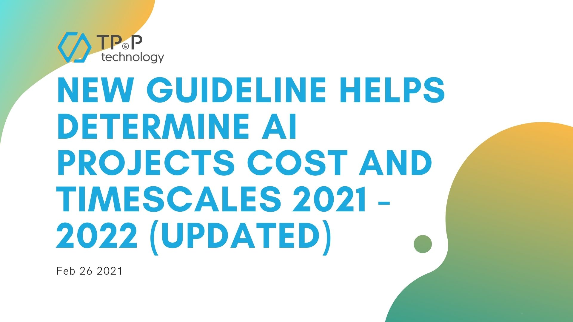 New Guideline Helps Determine AI Projects Cost and Timescales 2021 - 2022 (Updated)