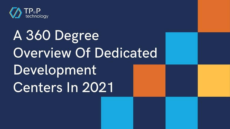 A 360 Degree Overview Of Dedicated Development Centers In 2021