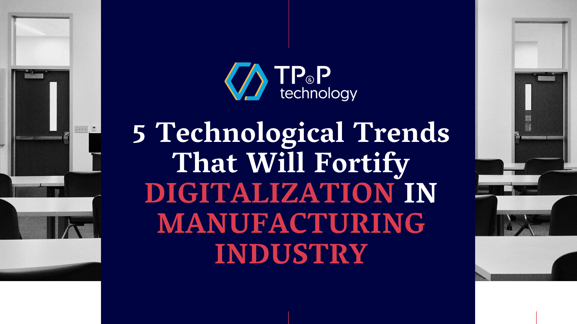 5 TECHNOLOGY TRENDS THAT WILL FORTIFY DIGITALIZATION IN MANUFACTURING INDUSTRY