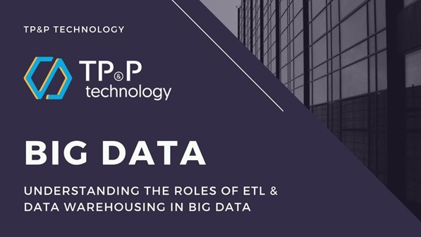 Big Data Services: Understanding the Roles of ETL (Extract, Transform and Load)