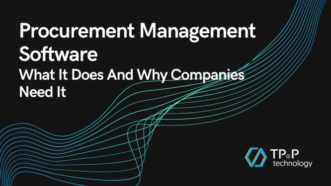 Procurement Management Software: What It Does And Why Companies Need It