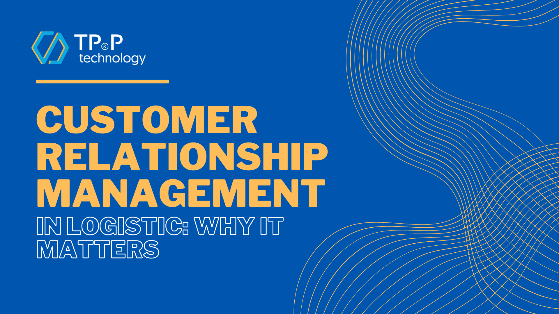 Customer Relationship Management In Logistic: Why It Matters