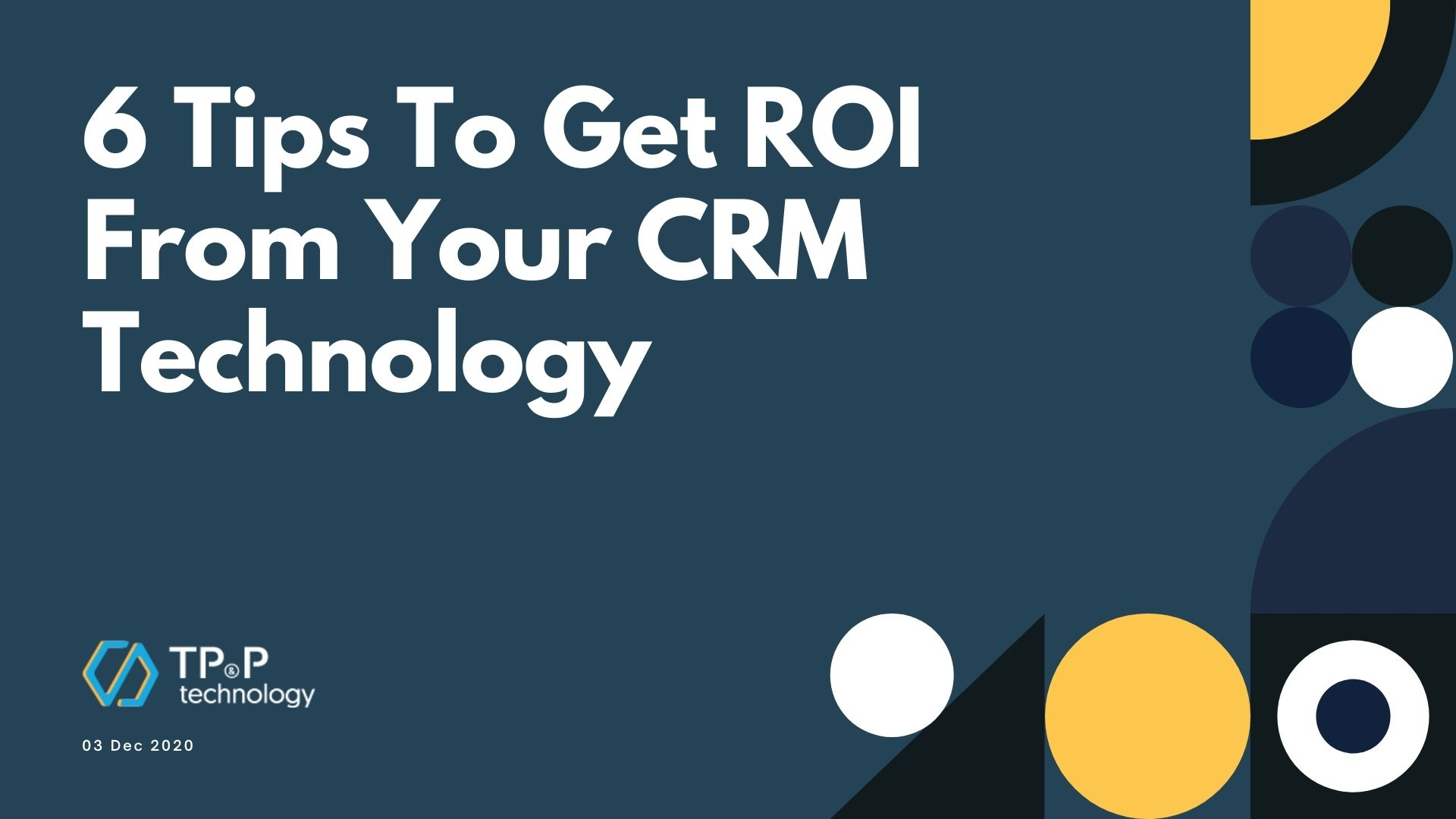 6 Tips To Get ROI From Your CRM Technology