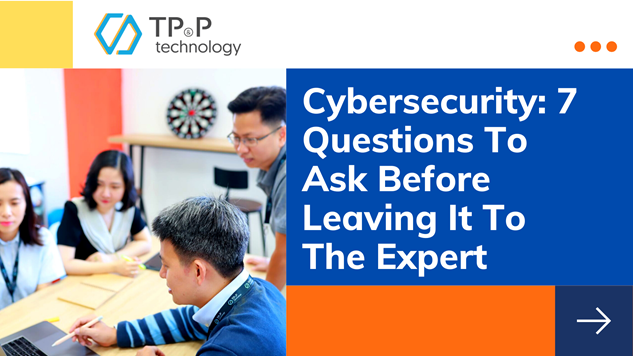 Cybersecurity: 7 Questions To Ask Before Leaving It To The Expert