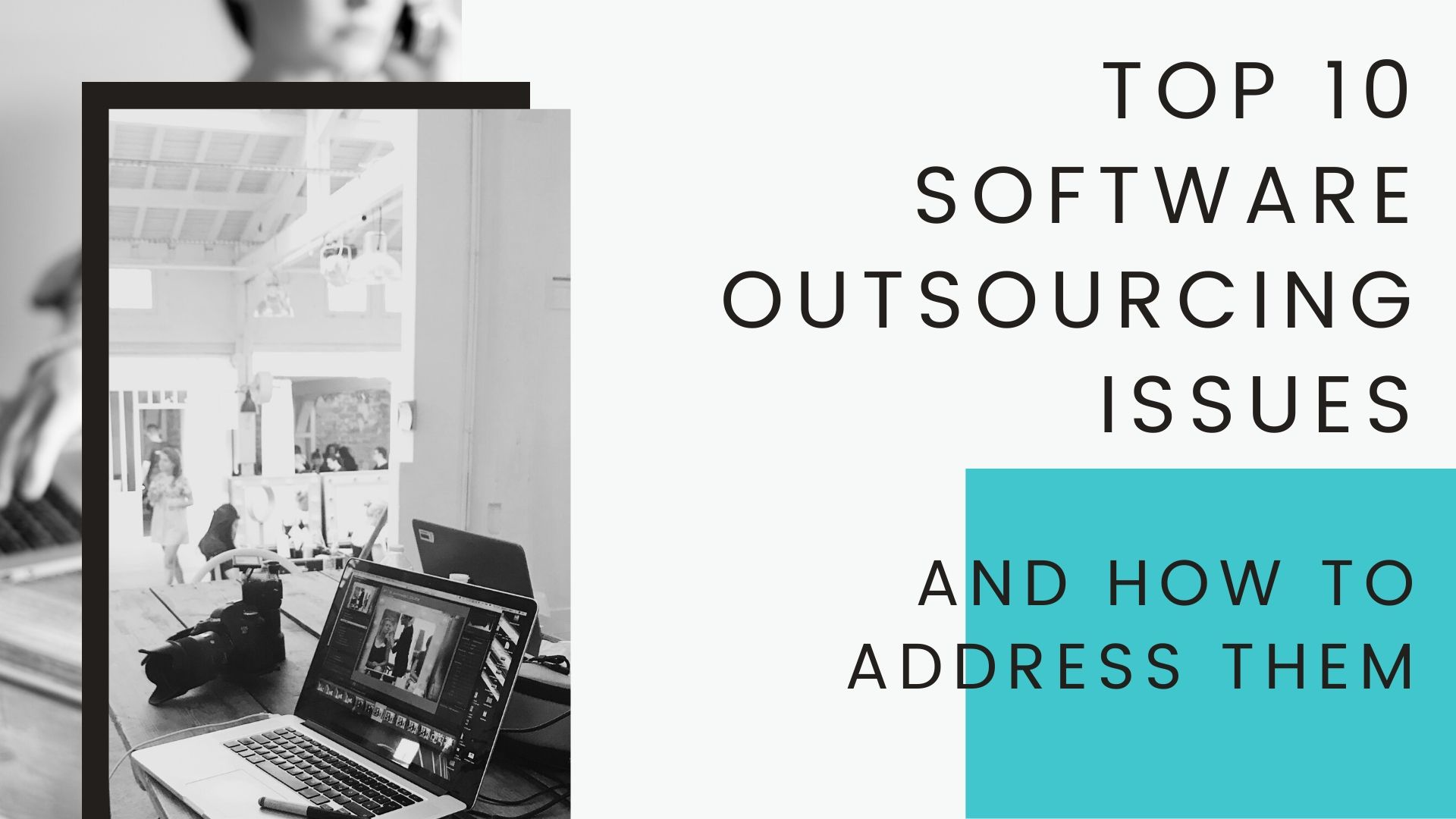 TOP 10 SOFTWARE OUTSOURCING ISSUES AND HOW TO ADDRESS THEM