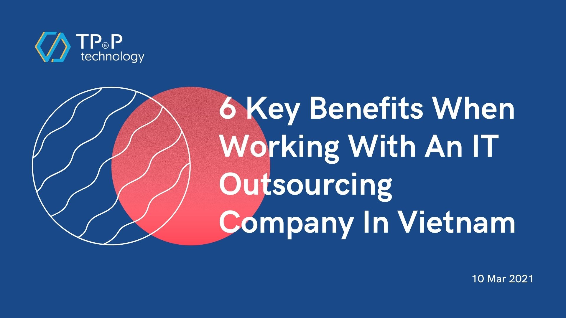6 Key Benefits When Working With An IT Outsourcing Company In Vietnam