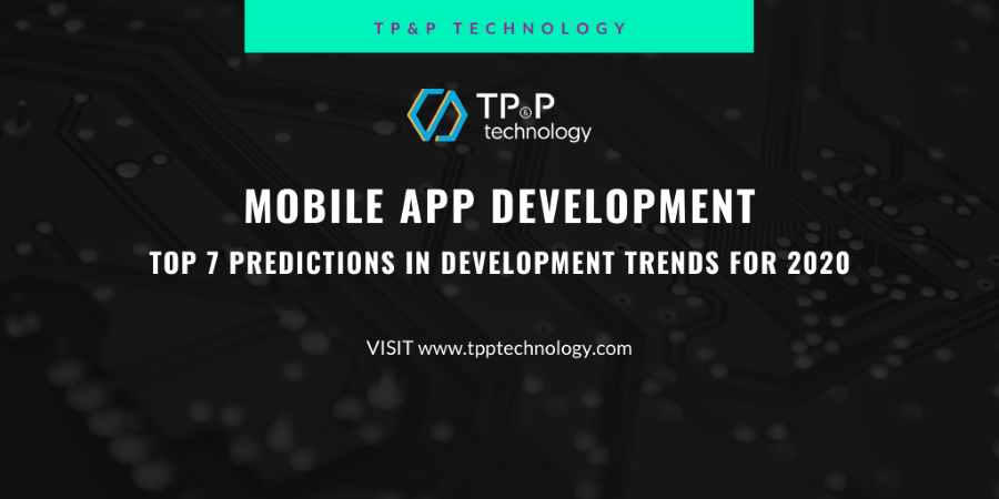 MOBILE APP DEVELOPMENT: TOP 7 PREDICTIONS OF DEVELOPMENT TRENDS FOR 2020