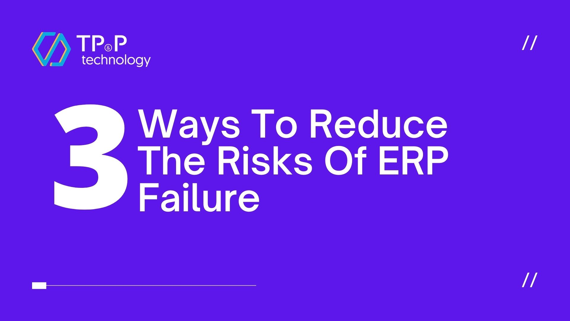 Three Ways To Reduce The Risks Of ERP Failure