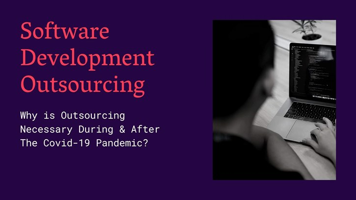 Why is Software Development Outsourcing Necessary During & After The Pandemic?