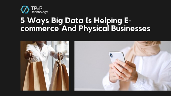 5 Ways Big Data Is Helping E-commerce And Physical Businesses