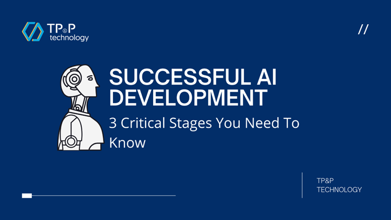 Successful AI Development: 3 Critical Stages You Need To Know
