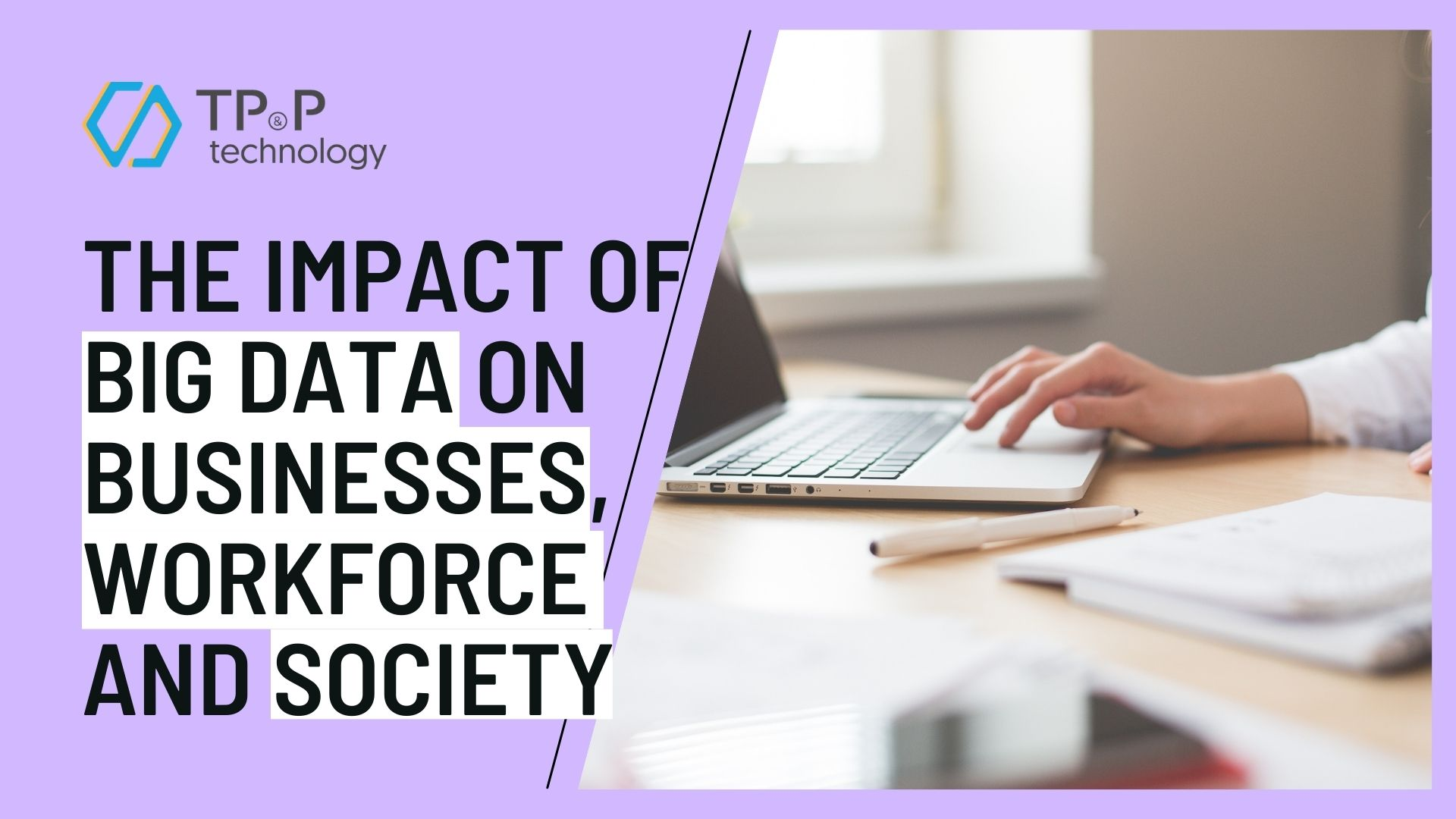 The Impact Of Big Data On Businesses, Workforce and Society