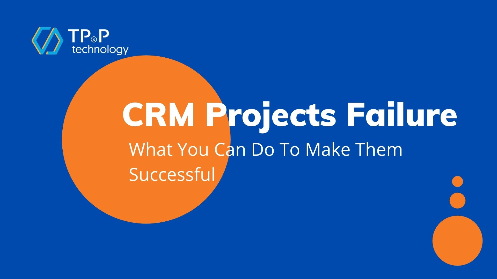 CRM Projects Failure: What You Can Do To Make Them Successful