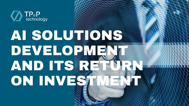 AI Solutions Development And Its Return On Investment