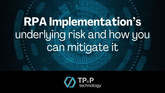 RPA Implementation's underlying risk and how you can mitigate it