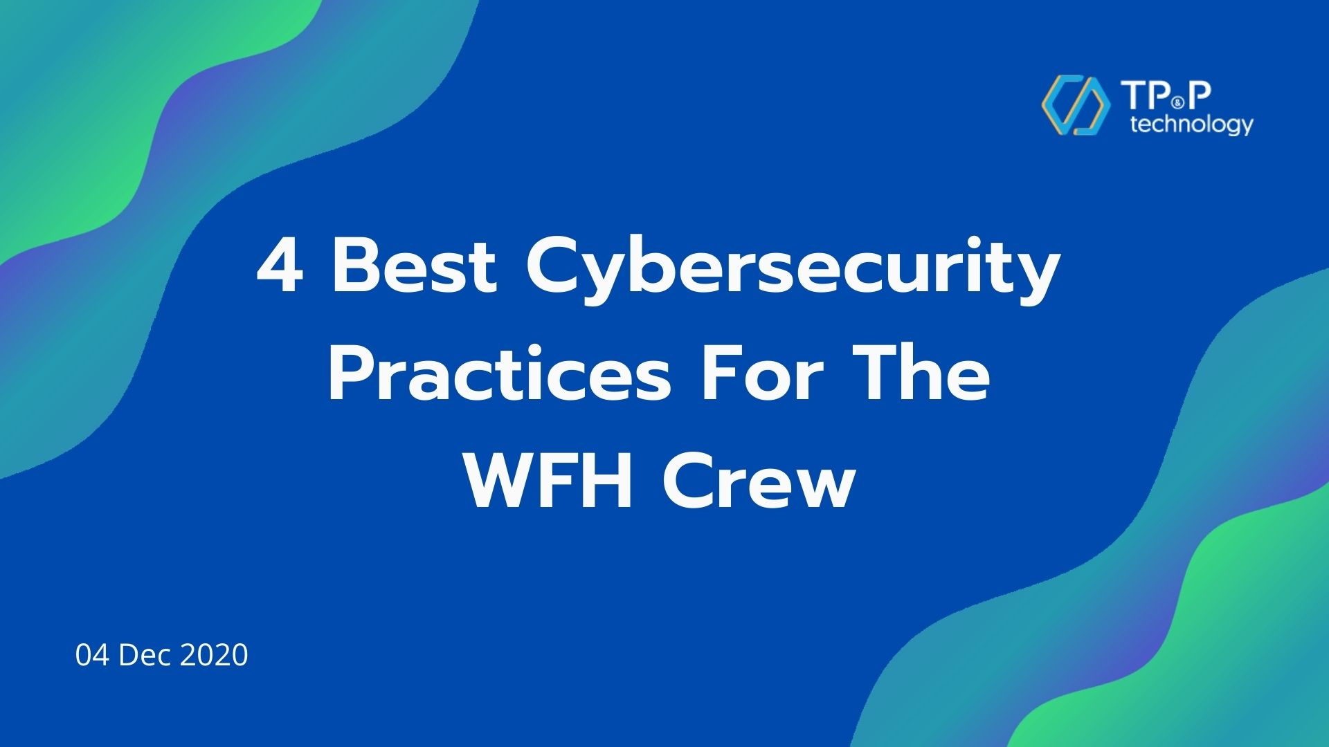 4 Best Cybersecurity Practices For The WFH Crew
