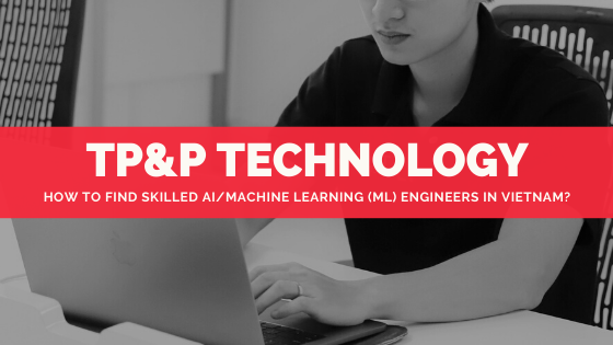 Top 5 Factors to Consider When Hiring AI and Machine Learning Engineers in Vietnam